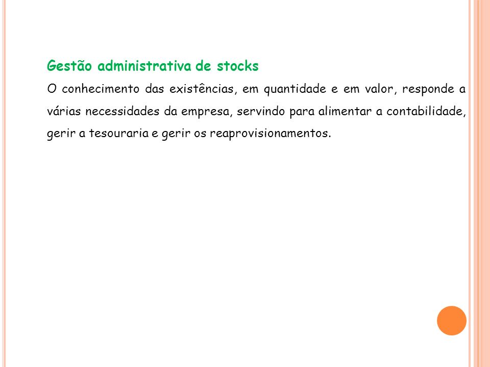 Gestão administrativa de stocks O conhecimento das existências, em quantidade e em valor, responde a várias necessidades da empresa, servindo para ali