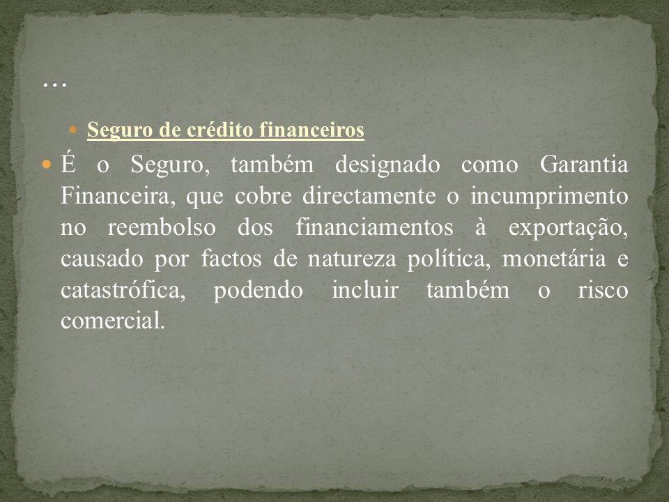 Seguro de crédito financeiros É o Seguro, também designado como Garantia Financeira, que cobre directamente o incumprimento no reembolso dos financiam