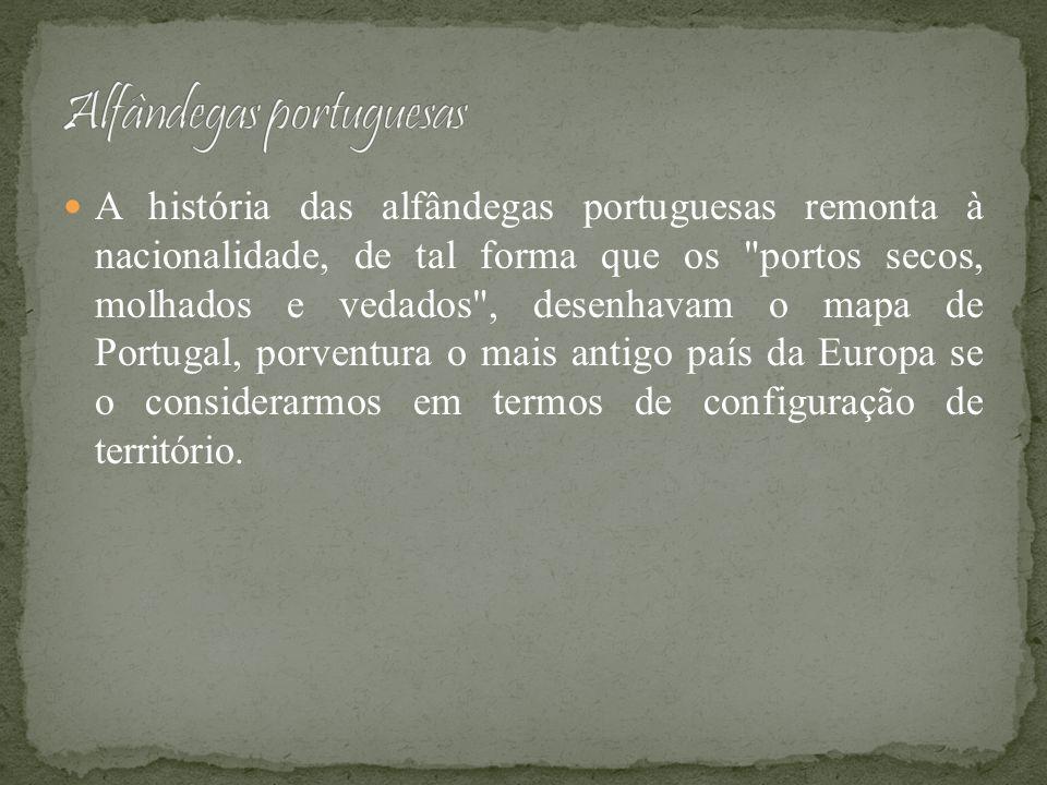 A história das alfândegas portuguesas remonta à nacionalidade, de tal forma que os