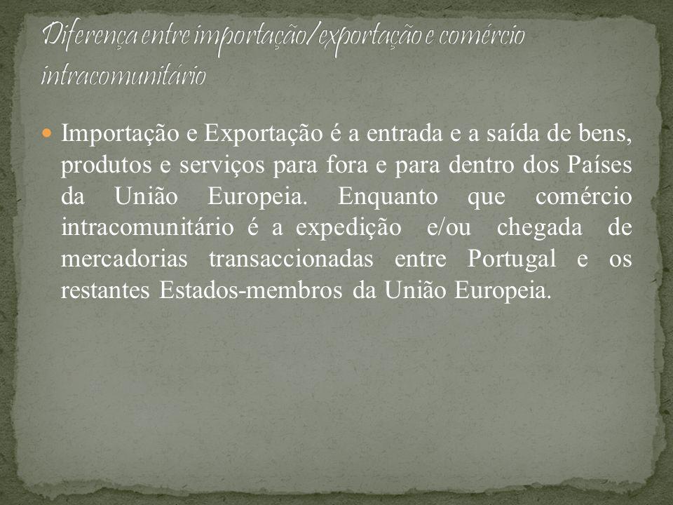 Importação e Exportação é a entrada e a saída de bens, produtos e serviços para fora e para dentro dos Países da União Europeia. Enquanto que comércio