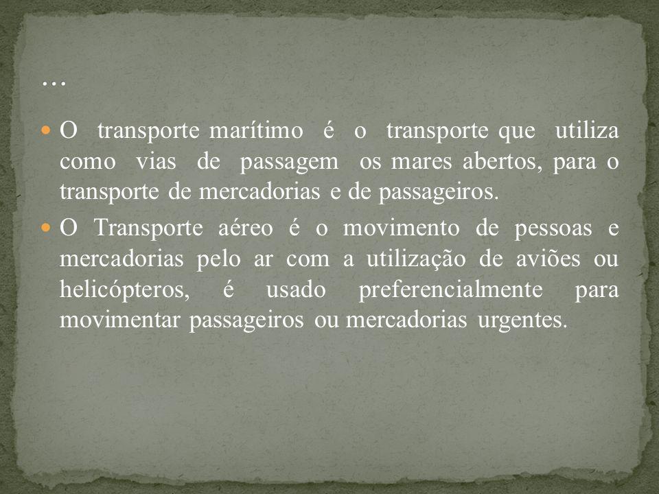 O transporte marítimo é o transporte que utiliza como vias de passagem os mares abertos, para o transporte de mercadorias e de passageiros. O Transpor