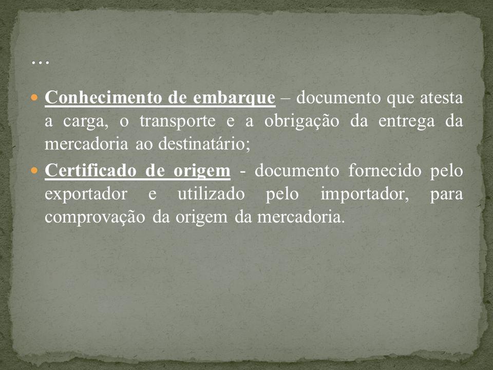 Conhecimento de embarque – documento que atesta a carga, o transporte e a obrigação da entrega da mercadoria ao destinatário; Certificado de origem -
