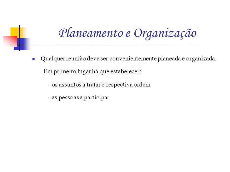 Planeamento e Organização Qualquer reunião deve ser convenientemente planeada e organizada. Em primeiro lugar há que estabelecer: - os assuntos a trat