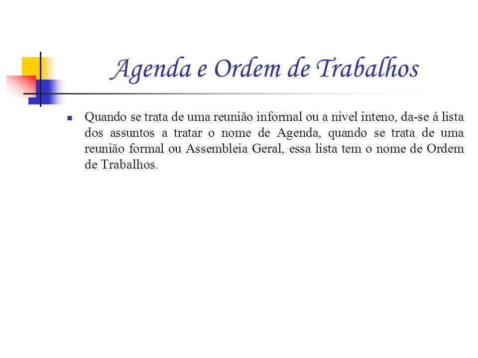 Agenda e Ordem de Trabalhos Quando se trata de uma reunião informal ou a nivel inteno, da-se á lista dos assuntos a tratar o nome de Agenda, quando se