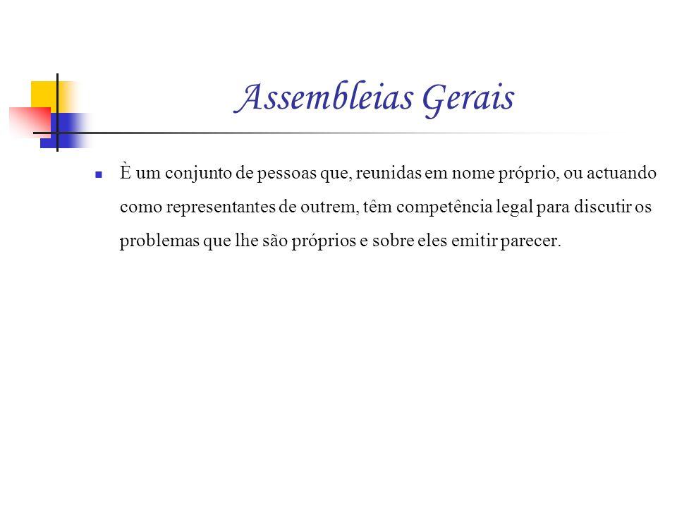 Assembleias Gerais È um conjunto de pessoas que, reunidas em nome próprio, ou actuando como representantes de outrem, têm competência legal para discu