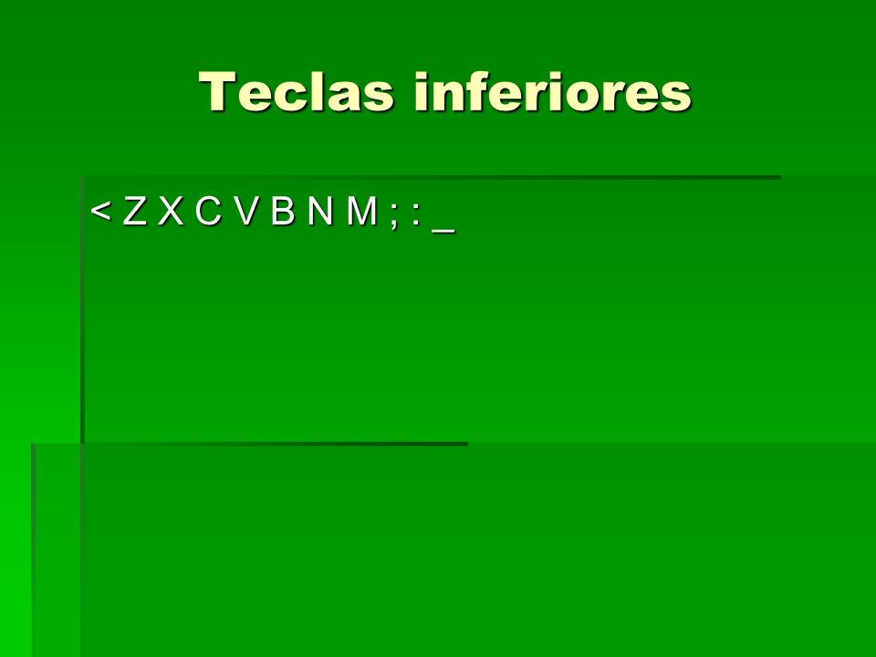 Teclas inferiores < Z X C V B N M ; : _