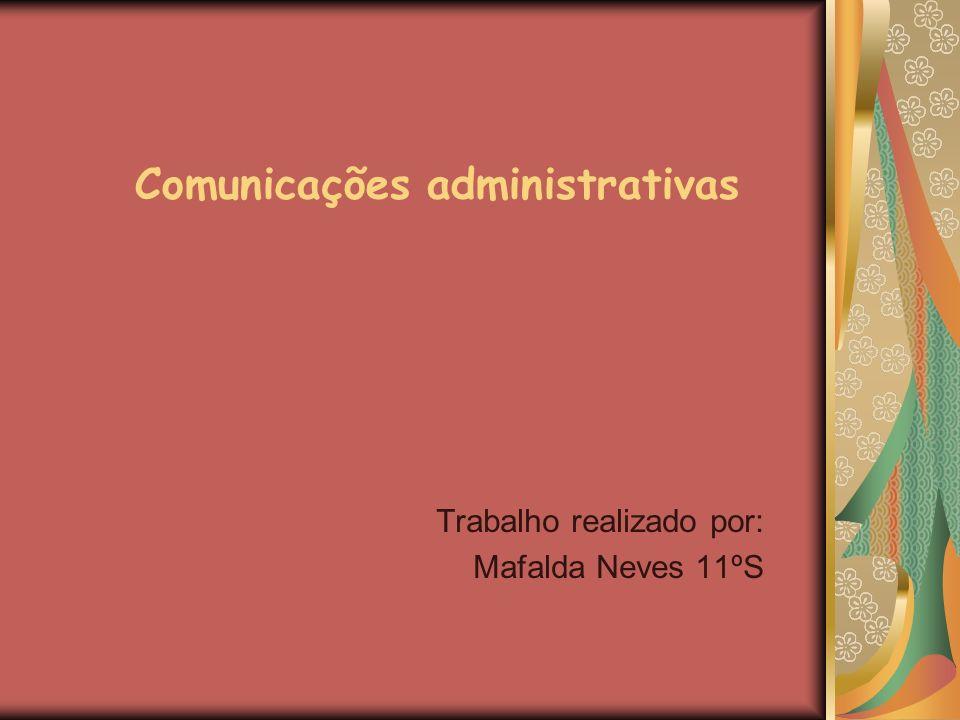 Comunicações administrativas Trabalho realizado por: Mafalda Neves 11ºS