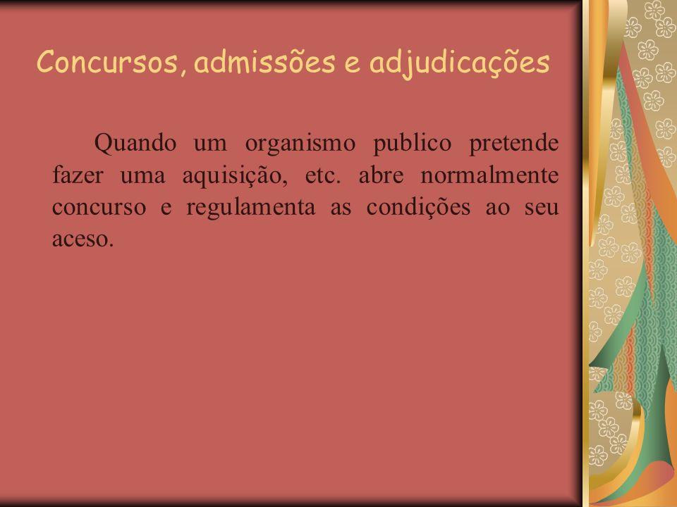 Concursos, admissões e adjudicações Quando um organismo publico pretende fazer uma aquisição, etc. abre normalmente concurso e regulamenta as condiçõe