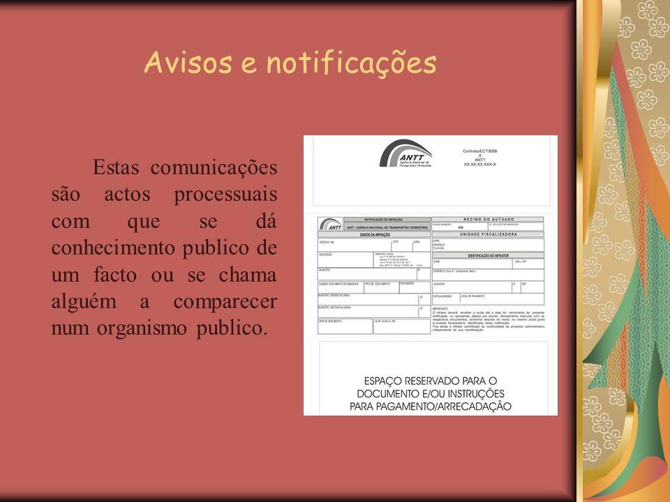 Avisos e notificações Estas comunicações são actos processuais com que se dá conhecimento publico de um facto ou se chama alguém a comparecer num orga