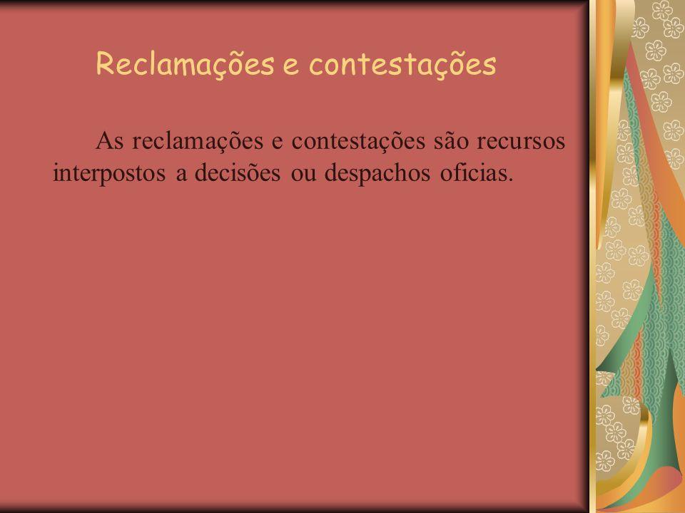 Reclamações e contestações As reclamações e contestações são recursos interpostos a decisões ou despachos oficias.