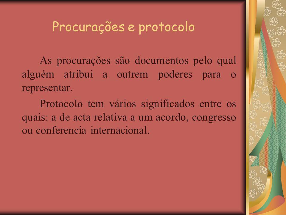 Procurações e protocolo As procurações são documentos pelo qual alguém atribui a outrem poderes para o representar. Protocolo tem vários significados