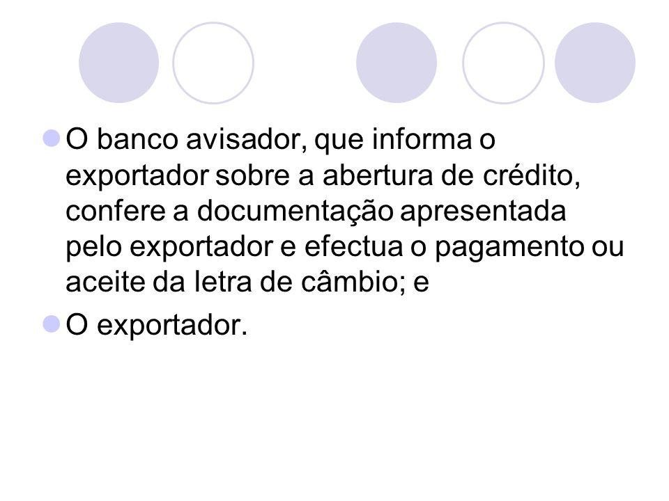 O banco avisador, que informa o exportador sobre a abertura de crédito, confere a documentação apresentada pelo exportador e efectua o pagamento ou ac