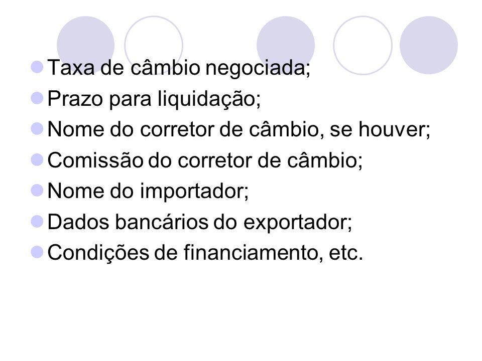 Taxa de câmbio negociada; Prazo para liquidação; Nome do corretor de câmbio, se houver; Comissão do corretor de câmbio; Nome do importador; Dados banc