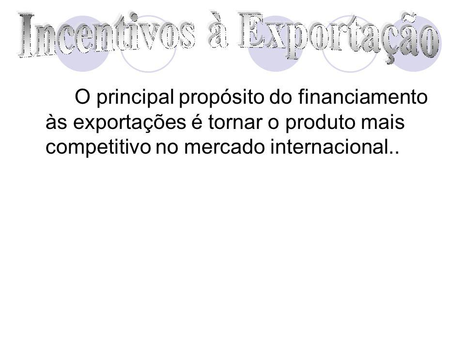 O principal propósito do financiamento às exportações é tornar o produto mais competitivo no mercado internacional..