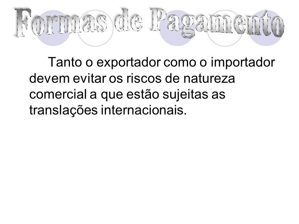 Tanto o exportador como o importador devem evitar os riscos de natureza comercial a que estão sujeitas as translações internacionais.