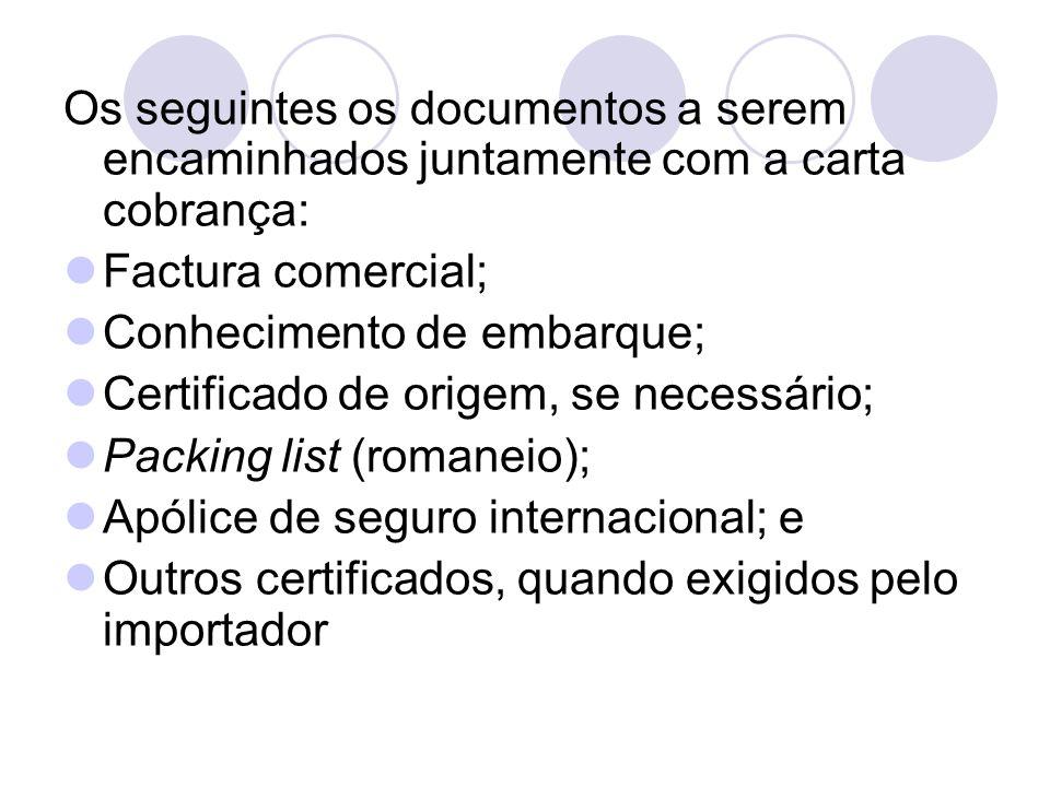 Os seguintes os documentos a serem encaminhados juntamente com a carta cobrança: Factura comercial; Conhecimento de embarque; Certificado de origem, s