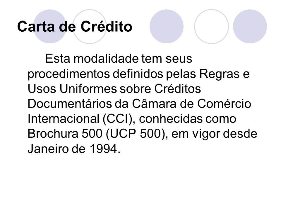 Carta de Crédito Esta modalidade tem seus procedimentos definidos pelas Regras e Usos Uniformes sobre Créditos Documentários da Câmara de Comércio Int