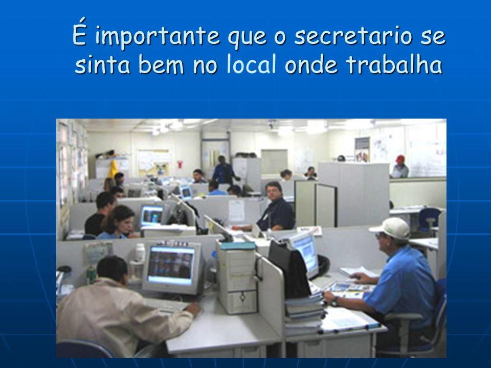 É importante que o secretario se sinta bem no onde trabalha É importante que o secretario se sinta bem no local onde trabalha