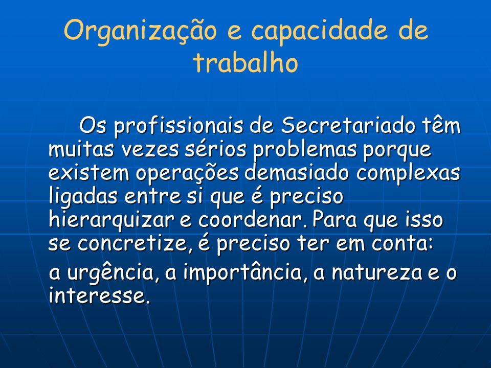 Organização e capacidade de trabalho Os profissionais de Secretariado têm muitas vezes sérios problemas porque existem operações demasiado complexas l