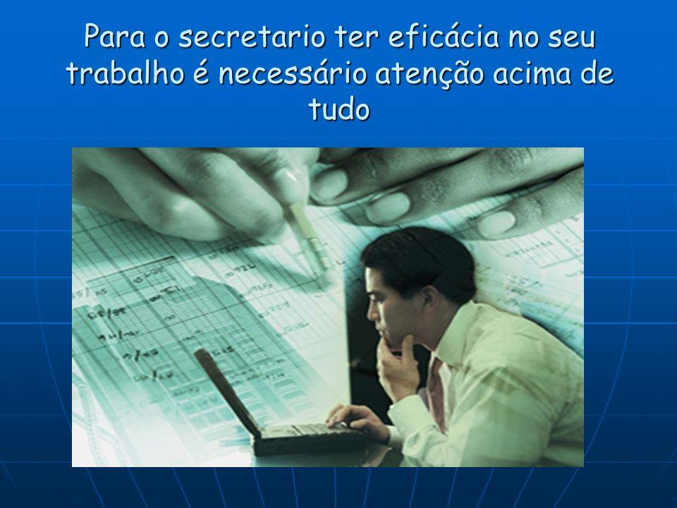 Para o secretario ter eficácia no seu trabalho é necessário atenção acima de tudo