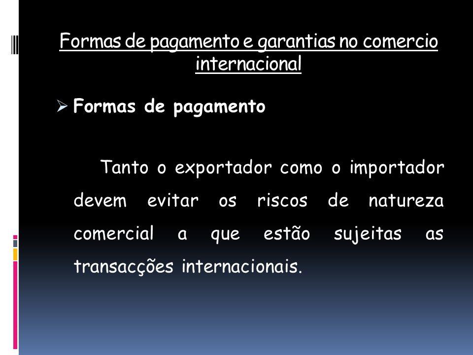 Formas de pagamento e garantias no comercio internacional Formas de pagamento Tanto o exportador como o importador devem evitar os riscos de natureza