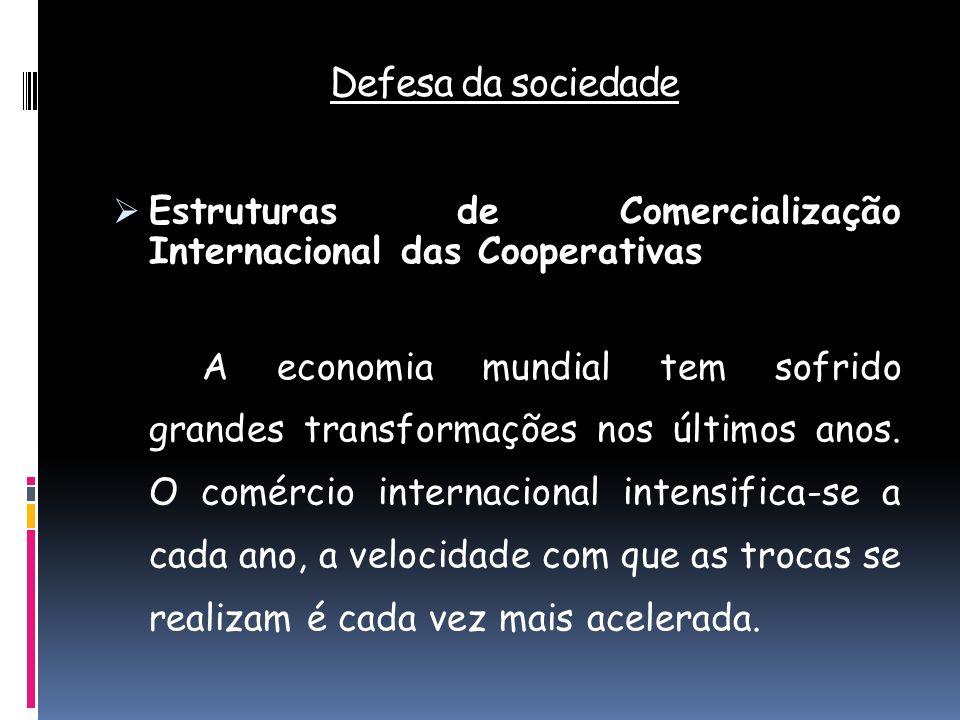 Defesa da sociedade Estruturas de Comercialização Internacional das Cooperativas A economia mundial tem sofrido grandes transformações nos últimos ano