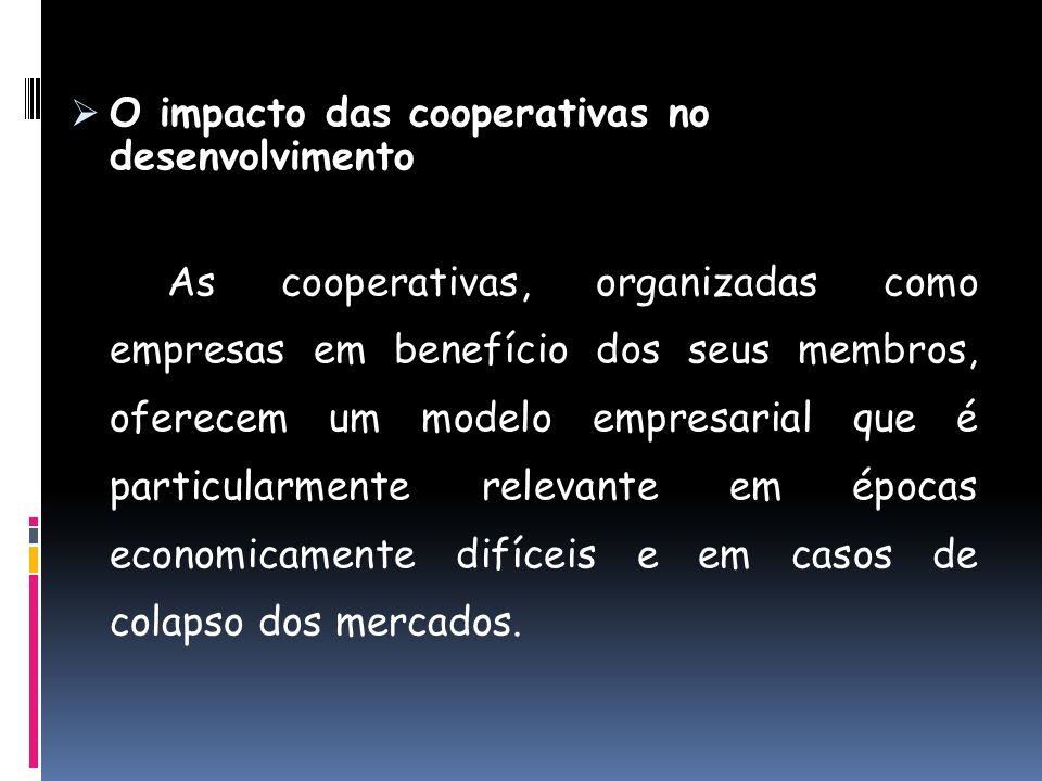O impacto das cooperativas no desenvolvimento As cooperativas, organizadas como empresas em benefício dos seus membros, oferecem um modelo empresarial