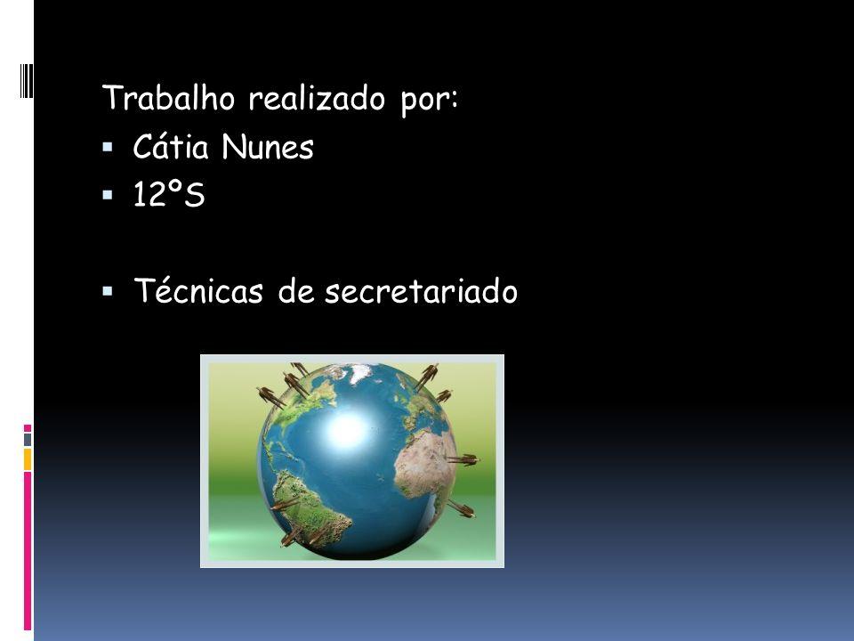Trabalho realizado por: Cátia Nunes 12ºS Técnicas de secretariado