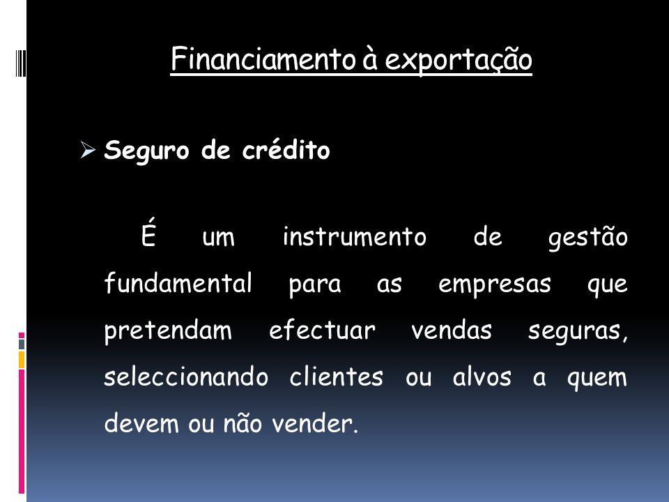 Financiamento à exportação Seguro de crédito É um instrumento de gestão fundamental para as empresas que pretendam efectuar vendas seguras, selecciona