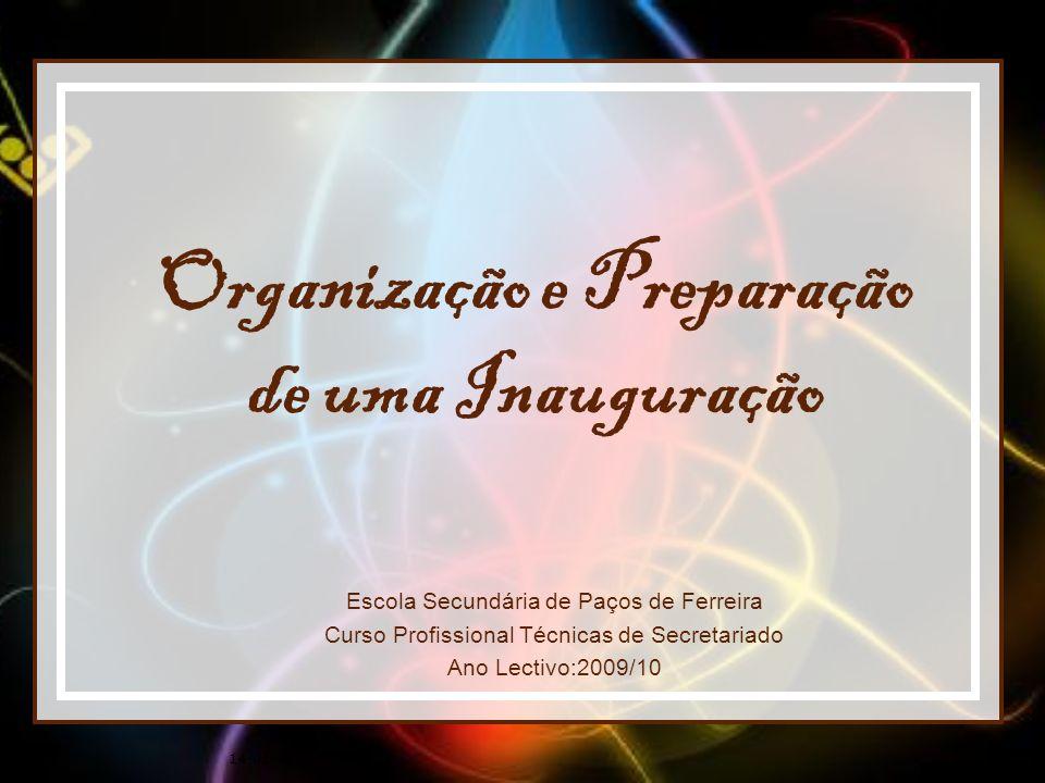 14-01-2014 Organização e Preparação de uma Inauguração Escola Secundária de Paços de Ferreira Curso Profissional Técnicas de Secretariado Ano Lectivo: