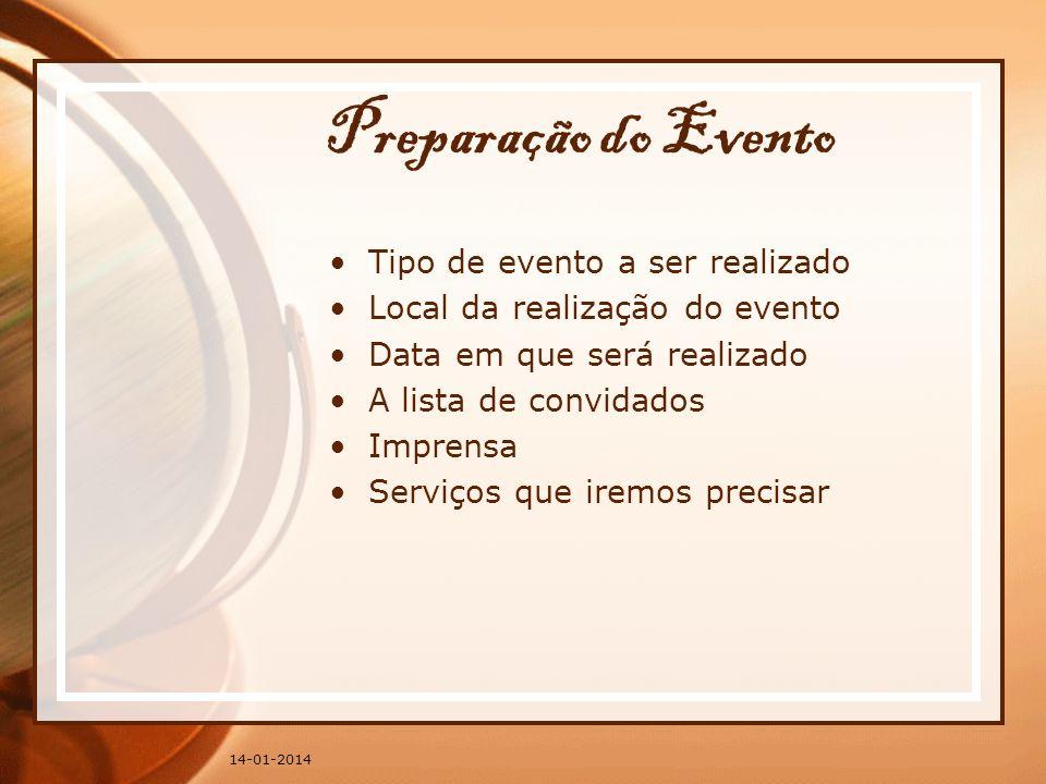 14-01-2014 Preparação do Evento Tipo de evento a ser realizado Local da realização do evento Data em que será realizado A lista de convidados Imprensa