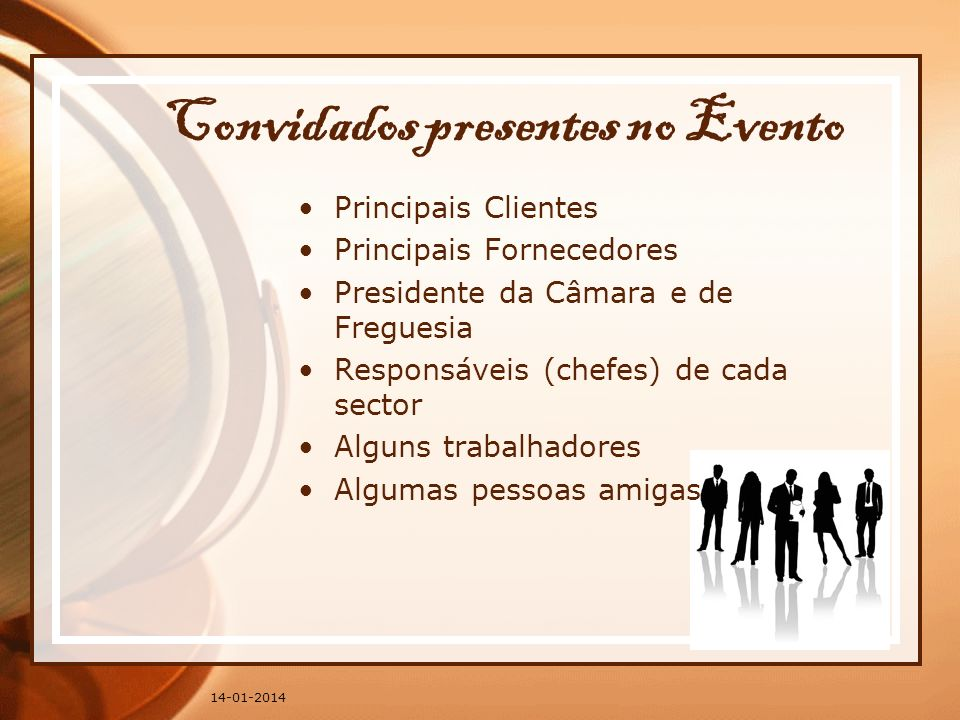 14-01-2014 Convidados presentes no Evento Principais Clientes Principais Fornecedores Presidente da Câmara e de Freguesia Responsáveis (chefes) de cad