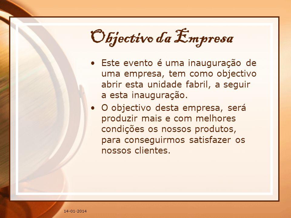 14-01-2014 Objectivo da Empresa Este evento é uma inauguração de uma empresa, tem como objectivo abrir esta unidade fabril, a seguir a esta inauguraçã