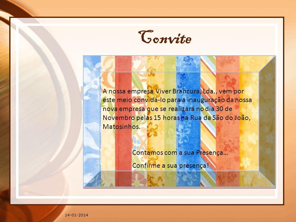 Convite A nossa empresa Viver Brancura, Lda., vem por este meio convidá-lo para a inauguração da nossa nova empresa que se realizará no dia 30 de Nove