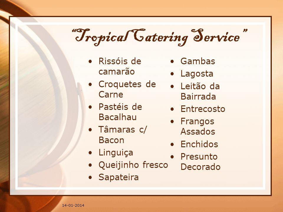 Tropical Catering Service Rissóis de camarão Croquetes de Carne Pastéis de Bacalhau Tâmaras c/ Bacon Linguiça Queijinho fresco Sapateira Gambas Lagost