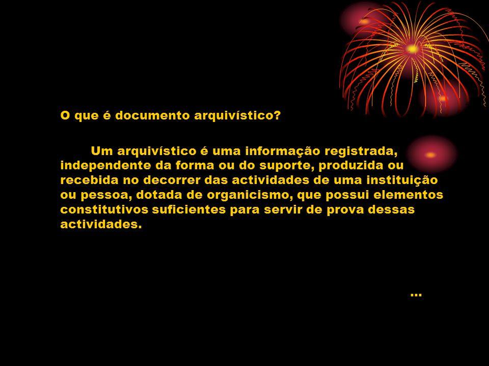 O que é documento arquivístico? Um arquivístico é uma informação registrada, independente da forma ou do suporte, produzida ou recebida no decorrer da
