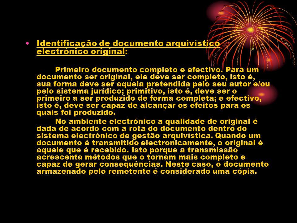 Identificação de documento arquivístico electrónico original: Primeiro documento completo e efectivo. Para um documento ser original, ele deve ser com