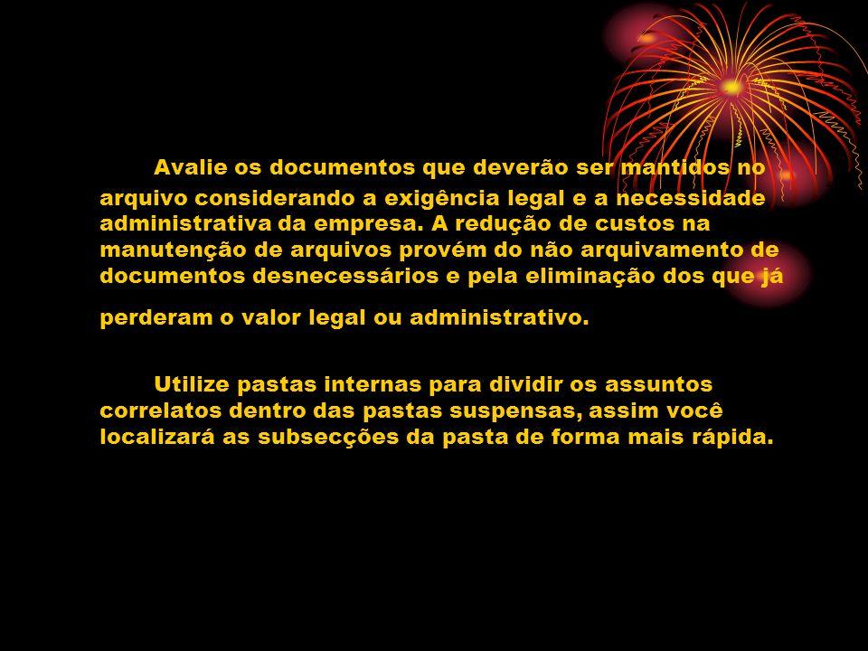 Avalie os documentos que deverão ser mantidos no arquivo considerando a exigência legal e a necessidade administrativa da empresa. A redução de custos