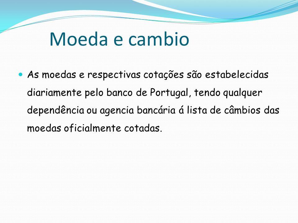 Moeda e cambio As moedas e respectivas cotações são estabelecidas diariamente pelo banco de Portugal, tendo qualquer dependência ou agencia bancária á