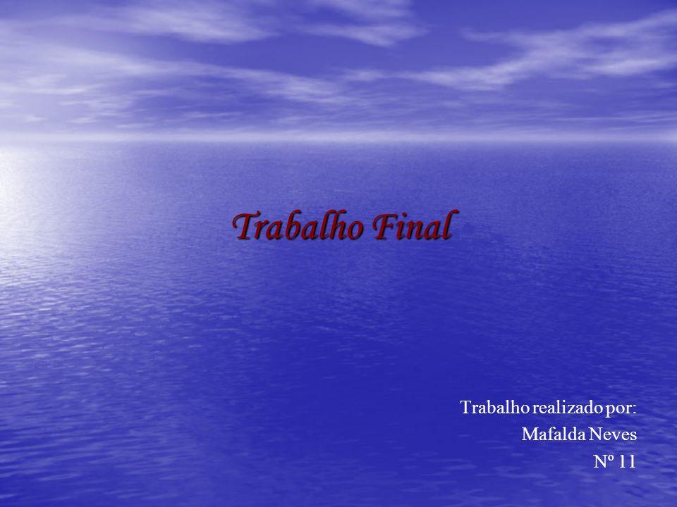 Trabalho Final Trabalho realizado por: Mafalda Neves Nº 11