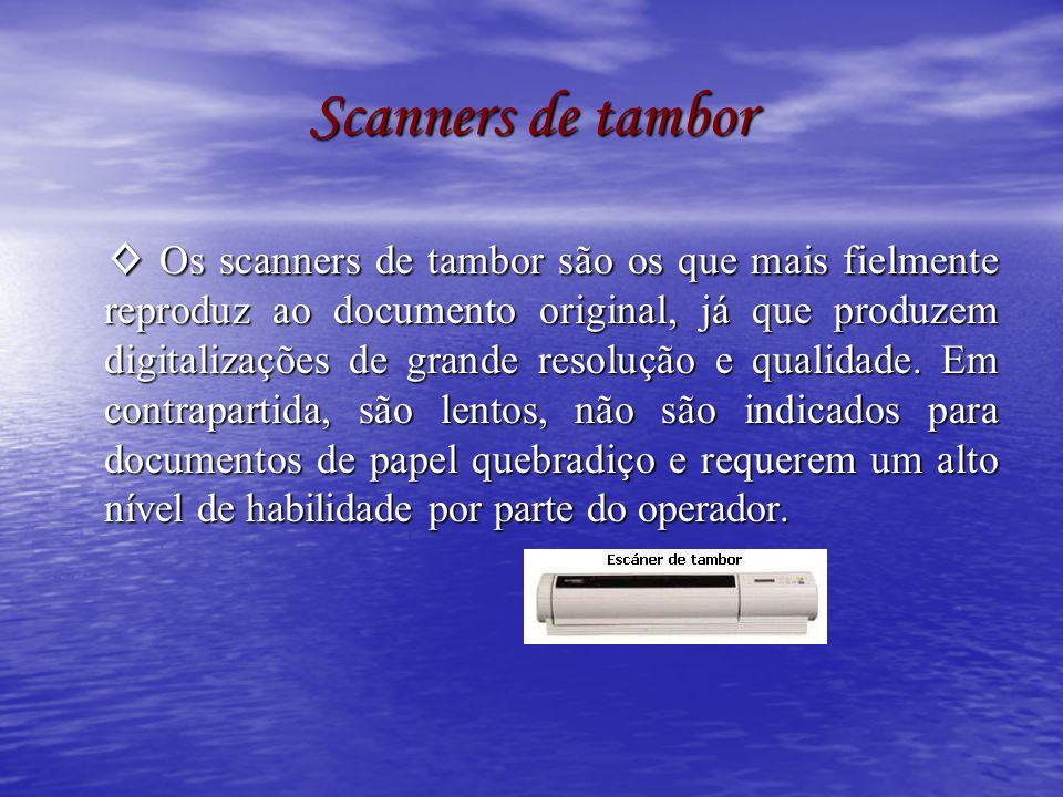 Scanners de tambor Os scanners de tambor são os que mais fielmente reproduz ao documento original, já que produzem digitalizações de grande resolução