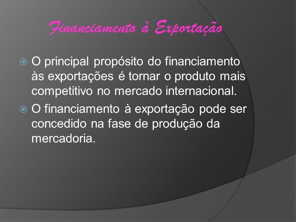 Financiamento à Exportação O principal propósito do financiamento às exportações é tornar o produto mais competitivo no mercado internacional. O finan