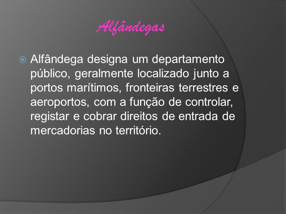 Alfândegas Alfândega designa um departamento público, geralmente localizado junto a portos marítimos, fronteiras terrestres e aeroportos, com a função