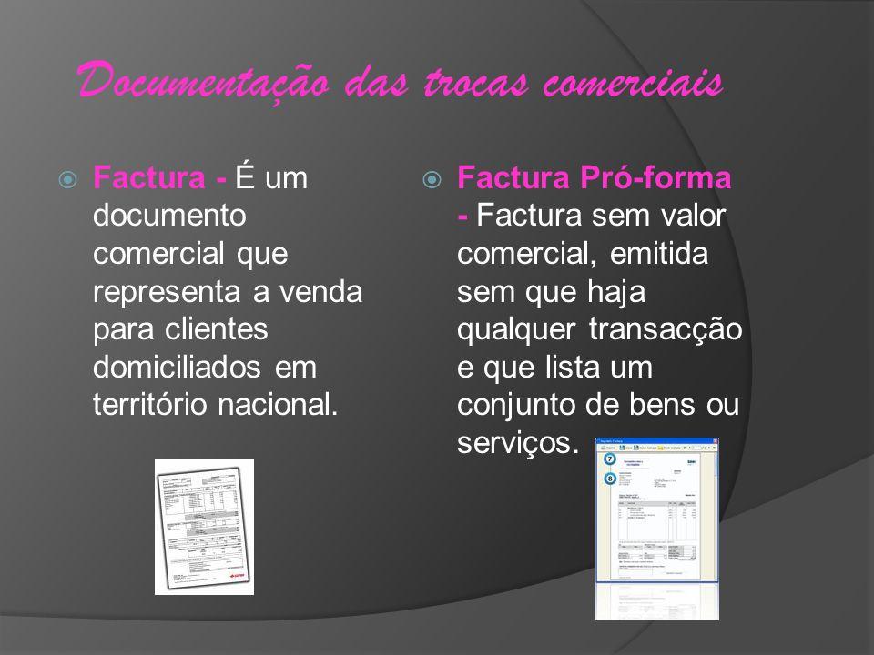 Documentação das trocas comerciais Factura - É um documento comercial que representa a venda para clientes domiciliados em território nacional. Factur
