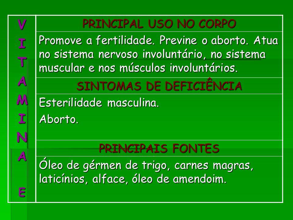 VITAMINAE PRINCIPAL USO NO CORPO Promove a fertilidade. Previne o aborto. Atua no sistema nervoso involuntário, no sistema muscular e nos músculos inv