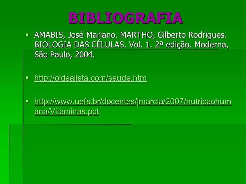 BIBLIOGRAFIA AMABIS, José Mariano. MARTHO, Gilberto Rodrigues. BIOLOGIA DAS CÉLULAS. Vol. 1. 2ª edição. Moderna, São Paulo, 2004. AMABIS, José Mariano