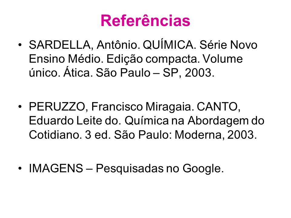 Referências SARDELLA, Antônio.QUÍMICA. Série Novo Ensino Médio.