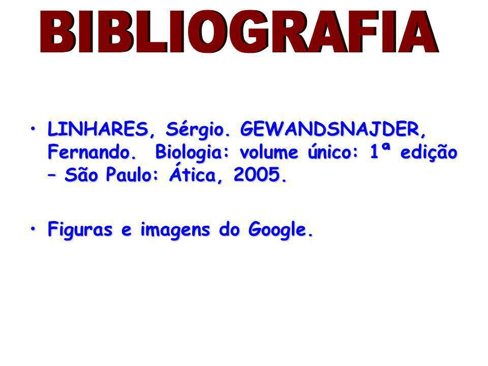 LINHARES, Sérgio. GEWANDSNAJDER, Fernando. Biologia: volume único: 1ª edição – São Paulo: Ática, 2005.LINHARES, Sérgio. GEWANDSNAJDER, Fernando. Biolo