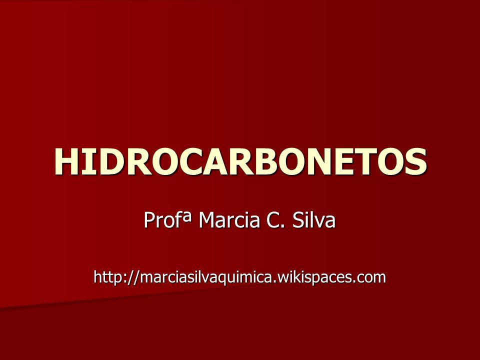 HIDROCARBONETOS Profª Marcia C. Silva http://marciasilvaquimica.wikispaces.com