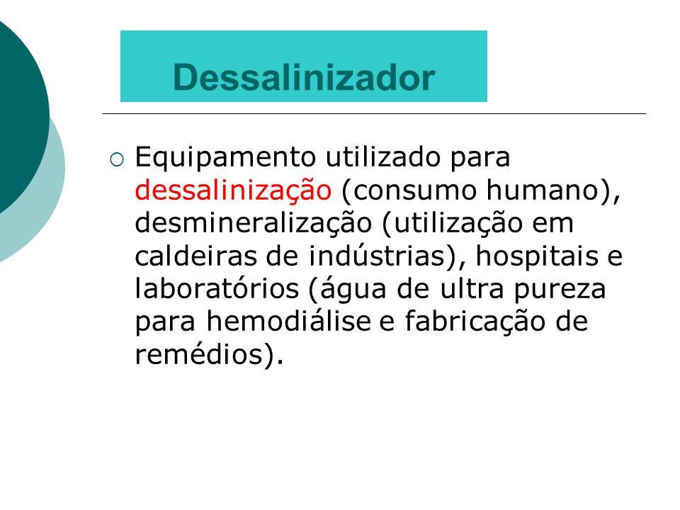 Equipamento utilizado para dessalinização (consumo humano), desmineralização (utilização em caldeiras de indústrias), hospitais e laboratórios (água d